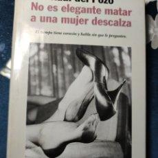 Libros de segunda mano: NO ES ELEGANTE MATAR A UNA MUJER DESCALZA DE RAÚL DEL POZO. Lote 236276945