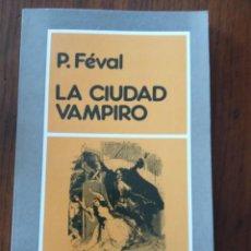 Libros de segunda mano: LA CIUDAD VAMPIRO.-PAUL FEVAL.. Lote 236375740
