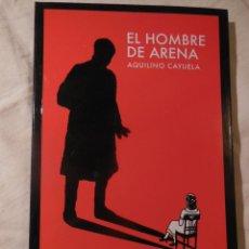 Libros de segunda mano: EL HOMBRE DE ARENA. 2010 AQUILINO CAYUELA. Lote 236416470