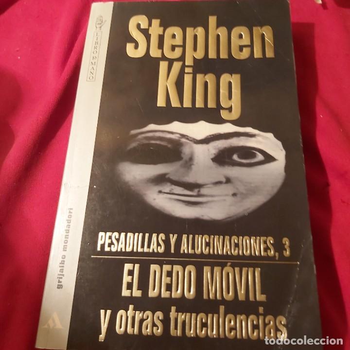 STEPHEN KING. PESADILLAS Y ALUCINACIONES, 3. EL DEDO MÓVIL Y OTRAS TRUCULENCIAS. GRIJALBO MONDADORI (Libros de segunda mano (posteriores a 1936) - Literatura - Narrativa - Terror, Misterio y Policíaco)