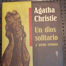 Libros de segunda mano: LIBRO UN DIOS SOLITARIO Y OTROS RELATOS, ÁGATHA CHRISTIE, 1998. Lote 237224610