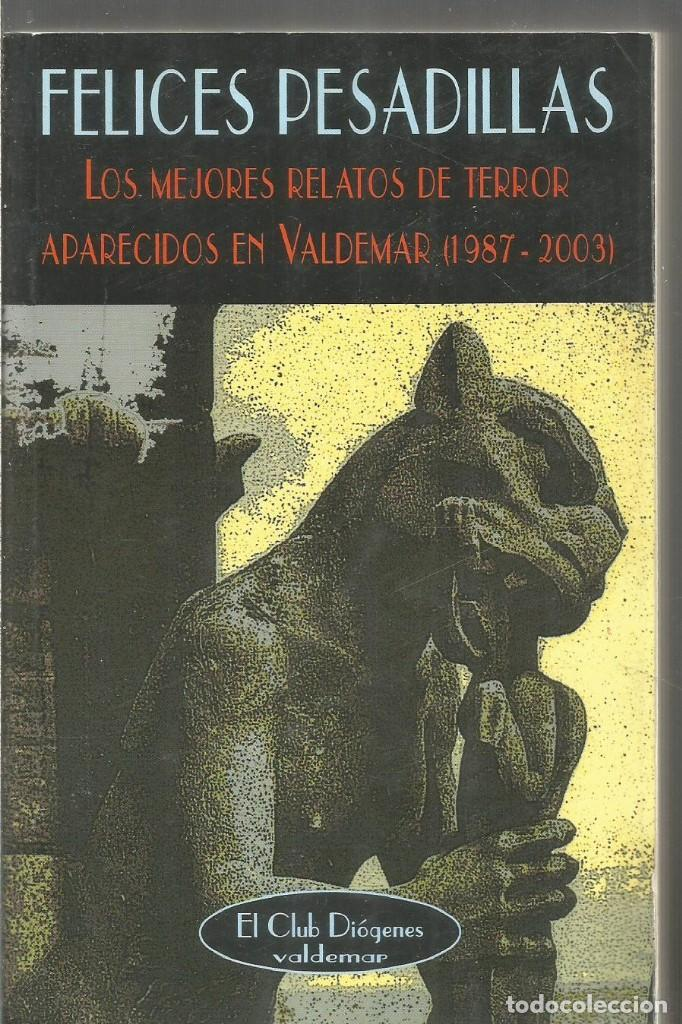 FELICES PESADILLAS. LOS MEJORES RELATOS DE TERROR APARECIDOS EN VALDEMAR. VALDEMAR EL CLUB DIOGENES (Libros de segunda mano (posteriores a 1936) - Literatura - Narrativa - Terror, Misterio y Policíaco)
