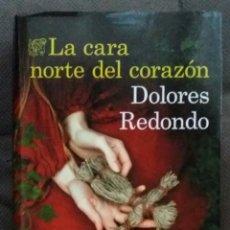 Libros de segunda mano: DOLORES REDONDO - LA CARA NORTE DEL CORAZÓN. Lote 242165320
