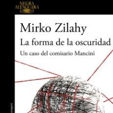 Libros de segunda mano: LA FORMA DE LA OSCURIDAD (UN CASO DEL COMISARIO MANCINI) MIRKO ZILAHY .- NUEVO. Lote 242917950
