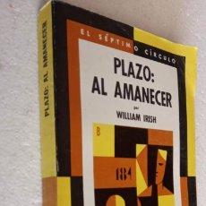 Libros de segunda mano: EL SÉPTIMO CÍRCULO Nº 232 - WILLIAM IRISH - PLAZO : AL AMNECER - EMECÉ 1971. Lote 244616030