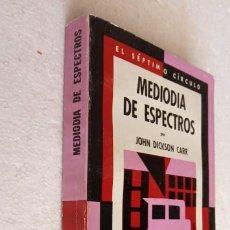 Libros de segunda mano: EL SÉPTIMO CÍRCULO Nº 237 - JOHN DICKSON CARR - MEDIODIA DE ESPECTROS - EMECÉ 1971. Lote 244617310