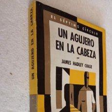 Libros de segunda mano: EL SÉPTIMO CÍRCULO Nº 240 - JAMES HADLEY CHASE - UN AGUJERO EN LA CABEZA - EMECÉ 1972. Lote 244618075