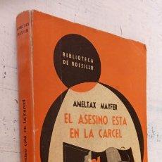 Libros de segunda mano: AMELTAX MAYFER - EL ASESINO ESTÁ EN LA CÁRCEL - BIBLIOTECA DE BOLSILLO Nº 193 -LIBRERÍA HACHETTE. Lote 244770250