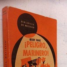 Libros de segunda mano: KELLY ROOS - ¿ PELIGRO, MARINERO ! - BIBLIOTECA DE BOLSILLO Nº 185 - 1952 HACHETTE LIBRERÍA. Lote 244770765