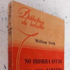 Libros de segunda mano: WILLIAM IRISH - NO QUISIERA ESTAR EN SUS ZAPATOS - BIBLIOTECA DE BOLSILLO Nº 76 - LIBRERÌA HACHETTE. Lote 244945345
