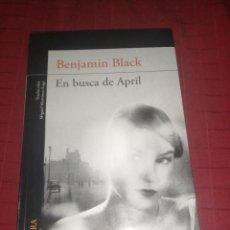 Libros de segunda mano: BENJAMIN BLACK, EN BUSCA DE APRIL. Lote 245299855