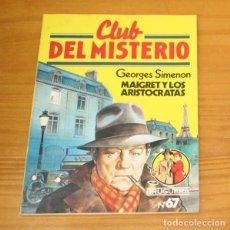 Libros de segunda mano: CLUB DEL MISTERIO 67 MAIGRET Y LOS ARISTOCRATAS, GEORGES SIMENON. EDITORIAL BRUGUERA. Lote 246033205