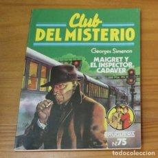 Libros de segunda mano: CLUB DEL MISTERIO 75 MAIGRET Y EL INSPECTOR CADAVER, GEORGES SIMENON. EDITORIAL BRUGUERA. Lote 246033325