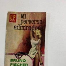 Livros em segunda mão: MI PERVERSA ADMIRADORA. BRUNO FISCHER. EDICIONES G.P. BARCELONA, 1963. PAGS: 181. Lote 253409745