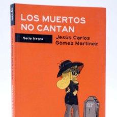 Libros de segunda mano: SERIE NEGRA. LOS MUERTOS NO CANTAN (JESÚS CARLOS GÓMEZ MARTÍNEZ) ILARIÓN, 2014. OFRT ANTES 16E. Lote 253607990