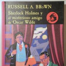 Libros de segunda mano: BROWN, RUSSELL A. - SHERLOCK HOLMES Y EL MISTERIOSO AMIGO DE OSCAR WILDE - MADRID 1991 - 1ª EDICIÓN. Lote 254515655