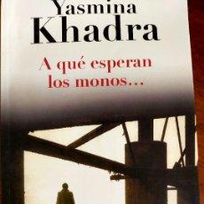 Libros de segunda mano: YASMINA KHADRA. A QUÉ ESPERAN LOS MONOS.... Lote 254703315