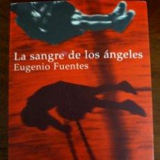 Libros de segunda mano: EUGENIO FUENTES. LA SANGRE DE LOS ÁNGELES.. Lote 254705420