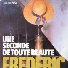 Libros de segunda mano: UNE SECONDE DE TOUTE BEAUTE - FREDERIC DARD. Lote 254712590