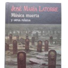 Libros de segunda mano: MUSICA MUERTA Y OTROS RELATOS - JOSE MARIA LATORRE - EL CLUB DIOGENES VALDEMAR - 2014. Lote 254873140