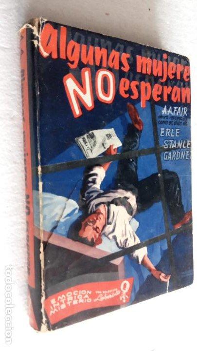 Libros de segunda mano: ERLE STANLEY GARDNER- A.A. FAIR - ALGUNAS MUJERES NO ESPERAN - EMOCIÓN, LNTRIGA, MISTERIO - 1956 - Foto 2 - 255005295