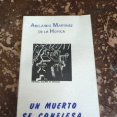Libros de segunda mano: UN MUERTO SE CONFIESA (ABELARDO MARTÍNEZ DE LA HOYICA). Lote 262035950
