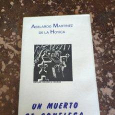 Libros de segunda mano: UN MUERTO SE CONFIESA (ABELARDO MARTÍNEZ DE LA HOYICA). Lote 262036135