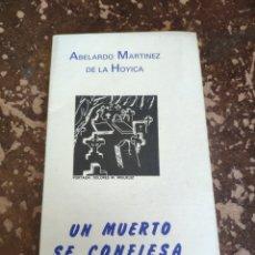 Libros de segunda mano: UN MUERTO SE CONFIESA (ABELARDO MARTÍNEZ DE LA HOYICA). Lote 262036295