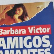 Libros de segunda mano: AMIGOS, AMANTES, ENEMIGOS. BARBARA VICTOR. Lote 265345659
