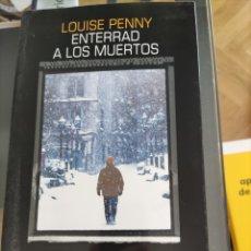 Libros de segunda mano: ENTERRAD A LOS MUERTOS - LOUISE PENNY. Lote 267470139