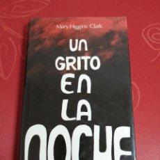 Libros de segunda mano: UN GRITO EN LA NOCHE. MARY HIGGINS CLARK.. Lote 268906769