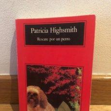 Libros de segunda mano: PATRICIA HIGHSMITH RESCATE POR UN PERRO. Lote 268950999