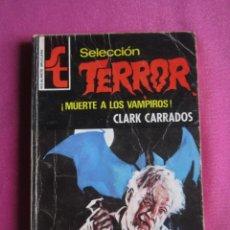 Libros de segunda mano: SELECCIÓN TERROR 130 MUERTE A LOS VAMPIROS CLARK CARRADOS. Lote 268991454