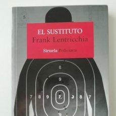 Libros de segunda mano: EL SUSTITUTO - FRANK LENTRICCHIA - ED. SIRUELA 2019. Lote 269014309