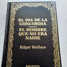 Libros de segunda mano: EL DÍA DE LA CONCORDIA/EL HOMBRE QUE NO ERA NADIE/EDGARD WALLACE. Lote 269173098