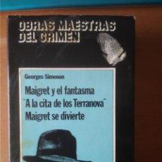 Libros de segunda mano: OBRAS MAESTRAS DEL CRIMEN. GEORGES SIMENON - MAIGRET Y EL FANTASMA, MAIGRET SE DIVIERTE, A LA CITA D. Lote 270109513