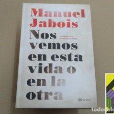 Libros de segunda mano: JABOIS, MANUEL: NOS VEMOS EN ESTA VIDA O EN LA OTRA. Lote 271543608