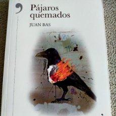 Libros de segunda mano: JUAN BAS. PÁJAROS QUEMADOS.. Lote 273736548