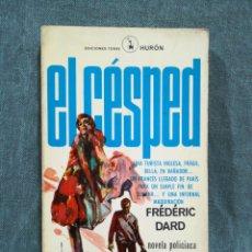 Libri di seconda mano: EL CÉSPED - FRÉDÉRIC DARD - ED. TORAY - HURÓN Nº 10 - PRIMERA EDICIÓN 1967. Lote 274325108
