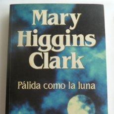 Libros de segunda mano: PÁLIDA COMO LA LUNA. MARY HIGGINS CLARK. Lote 275579443