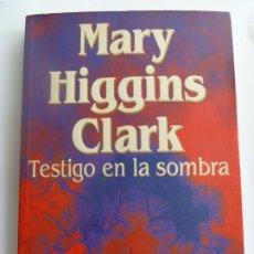 Libros de segunda mano: TESTIGO EN LA SOMBRA. MARY HIGGINS CLARK. Lote 275579868