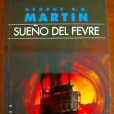 Libros de segunda mano: GEORGE R. R. MARTIN. SUEÑO DEL FEVRE. NUEVO.. Lote 277534338