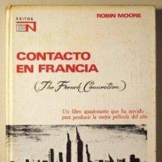 Libros de segunda mano: MOORE, ROBIN - CONTACTO EN FRANCIA (THE FRENCH CONNECTION) - BARCELONA 1972. Lote 277722423