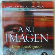 Libros de segunda mano: A SU IMAGEN - JAMES BEAUSEIGNEUR - ED. MARTÍNEZ ROCA - 2006 - VER DESCRIPCIÓN. Lote 283905093