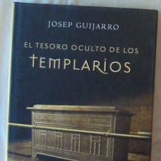 Libros de segunda mano: EL TESORO OCULTO DE LOS TEMPLARIOS - JOSEP GUIJARRO - ED. MARTÍNEZ ROCA 2002 - VER DESCRIPCIÓN. Lote 283905983