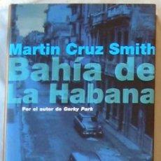 Libros de segunda mano: BAHÍA DE LA HABANA - MARTIN CRUZ SMITH - ED. PLANETA 2000 - VER DESCRIPCIÓN. Lote 283969553