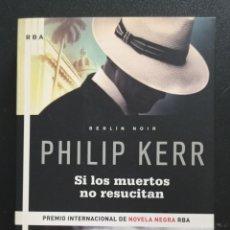 Libros de segunda mano: PHILIP KERR SI LOS MUERTOS NO RESUCITAN NAZIS CUBA BERLÍN. Lote 288343008