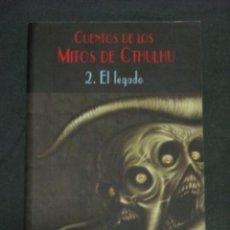 Libros de segunda mano: CUENTOS DE LOS MITOS DE CTHULHU, 2- EL LEGADO, VALDEMAR, CLUB DIOGENES, EN MUY BUEN ESTADO. Lote 288560103