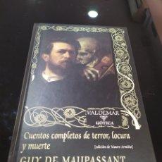 Libros de segunda mano: CUENTOS COMPLETOS DE TERROR, LOCURA Y MUERTE. GUY DE MAUPASSANT. VALDEMAR GÓTICA. Lote 294154883