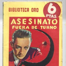 Libros de segunda mano: BIBLIOTECA ORO 302: ASESINATO FUERA DE TURNO, 1947, MOLINO, PRIMERA EDICIÓN. COLECCIÓN A.T.. Lote 294504178